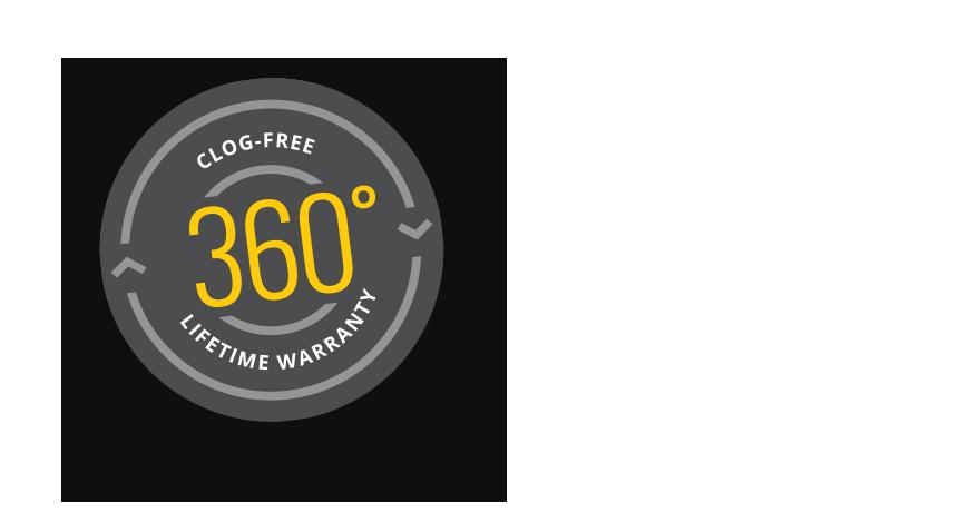 Clog-free 360 lifetime warranty